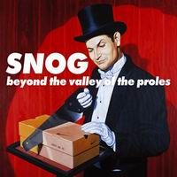 Snog > Beyond the Valley of the Proles