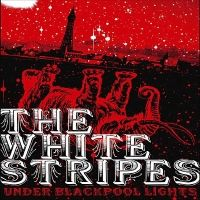 The White Stripes > Under Blackpool Lights