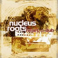 Nucleus Roots > Heart of Dub