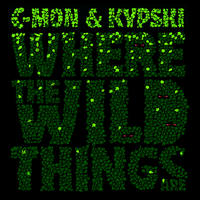 C-Mon & Kypski > Where The Wild Things Are