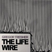 Gregor Tresher > The Life Wire